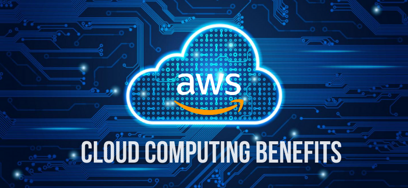 How AWS Cloud Computing Benefits Concerning your Industry Growth?